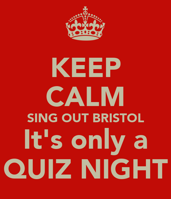 KEEP CALM SING OUT BRISTOL It's only a QUIZ NIGHT