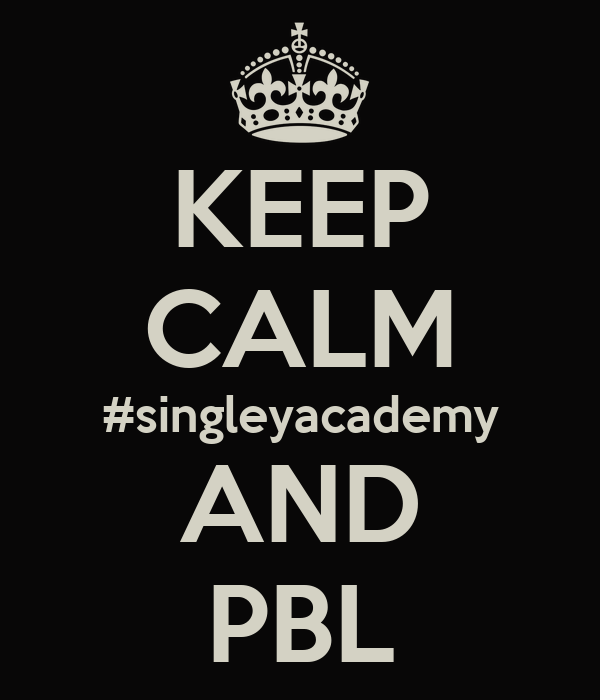 KEEP CALM #singleyacademy AND PBL
