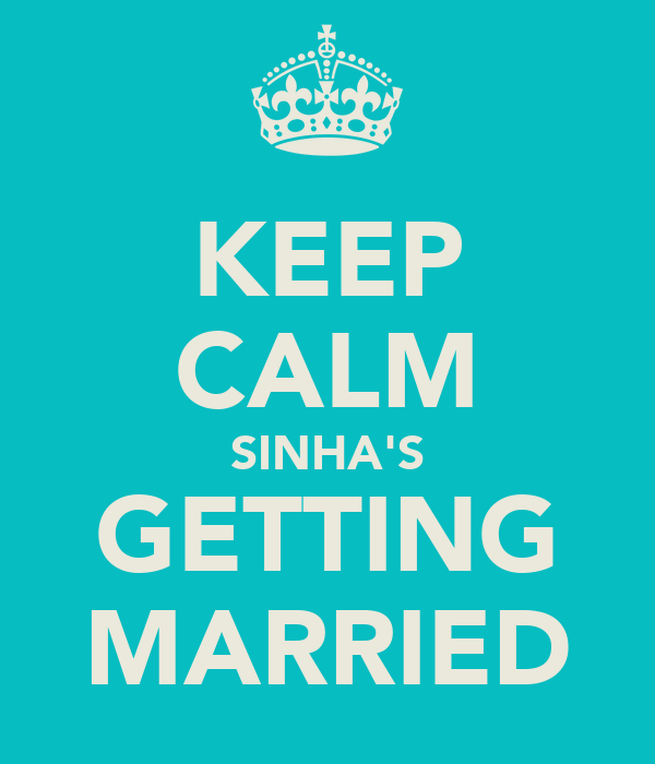 KEEP CALM SINHA'S GETTING MARRIED