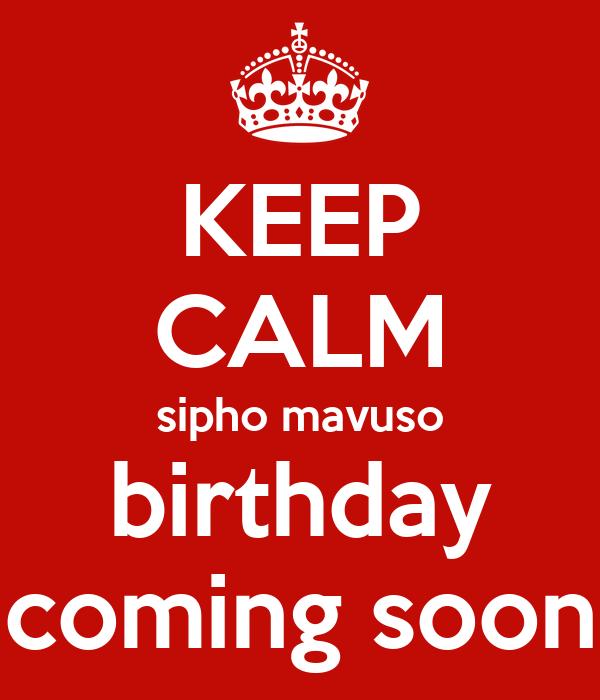 KEEP CALM sipho mavuso birthday coming soon