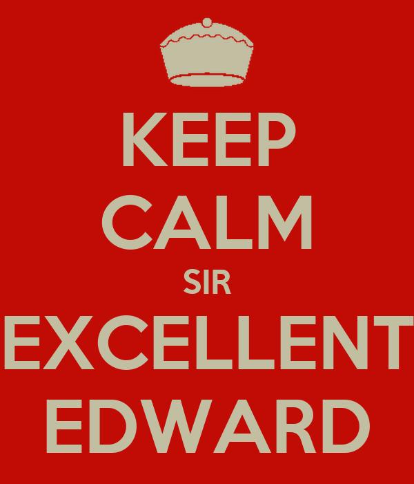 KEEP CALM SIR EXCELLENT EDWARD