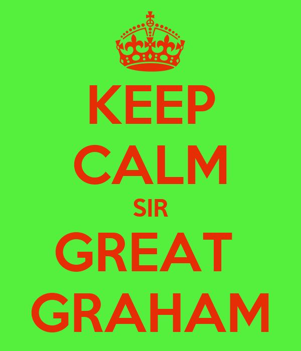 KEEP CALM SIR GREAT  GRAHAM