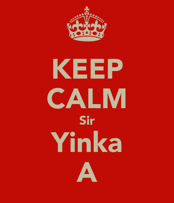 KEEP CALM Sir Yinka A