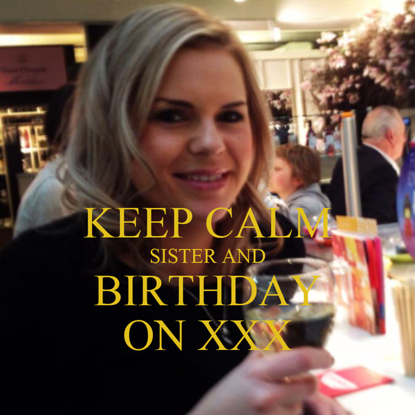 KEEP CALM SISTER AND BIRTHDAY ON XXX