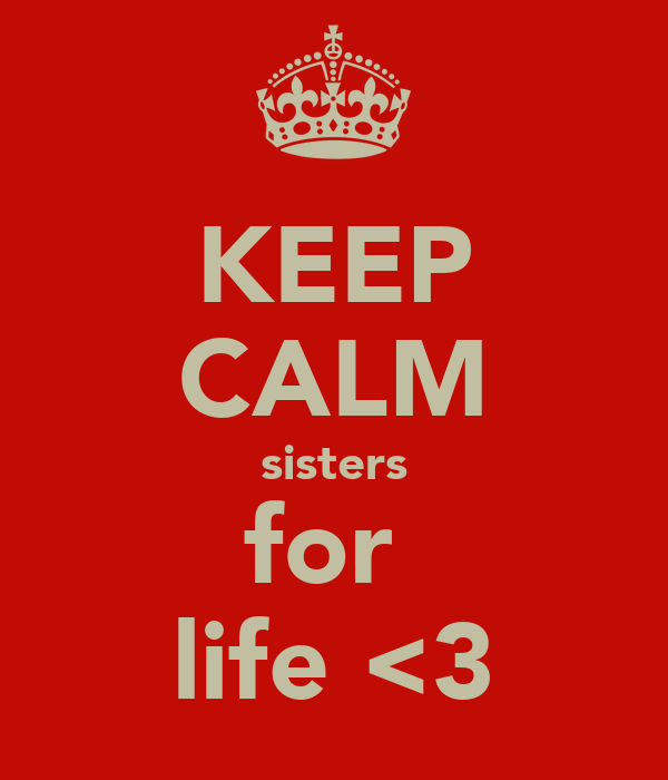KEEP CALM sisters for  life <3