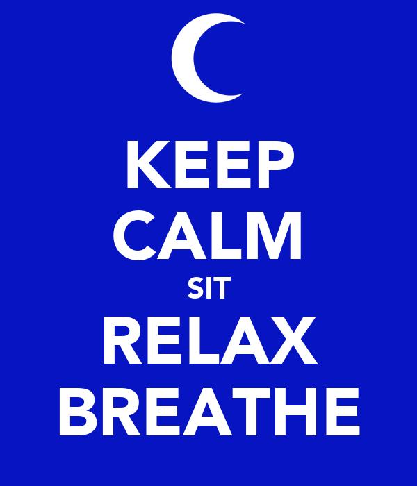 KEEP CALM SIT RELAX BREATHE