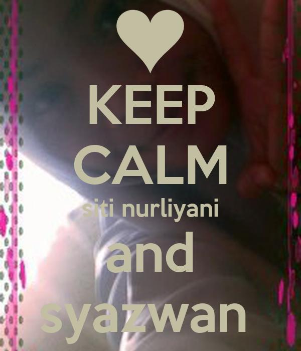 KEEP CALM siti nurliyani and syazwan