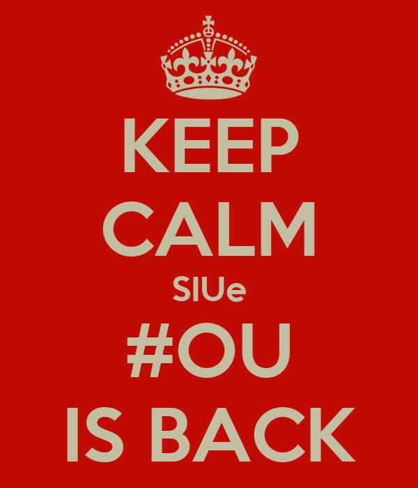 KEEP CALM SIUe #OU IS BACK