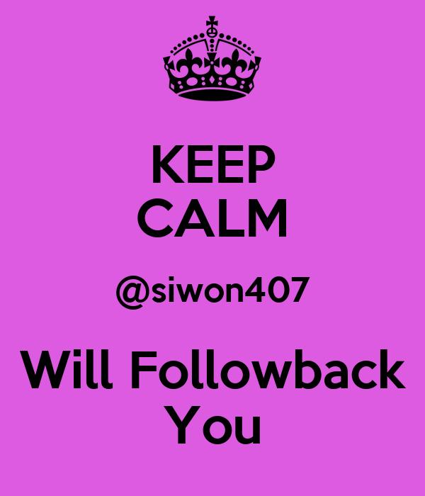 KEEP CALM @siwon407 Will Followback You