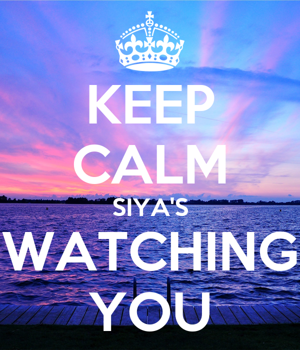KEEP CALM SIYA'S WATCHING YOU