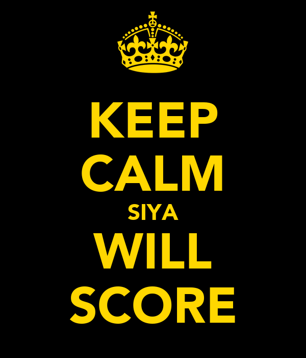 KEEP CALM SIYA WILL SCORE