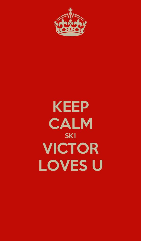 KEEP CALM SK1 VICTOR LOVES U