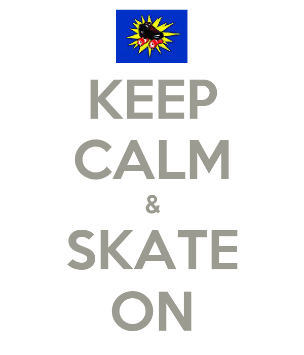 KEEP CALM & SKATE ON