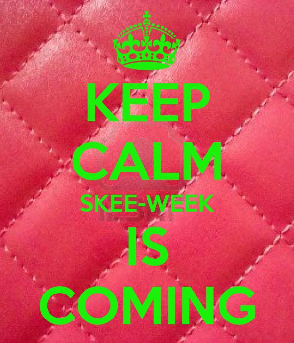 KEEP CALM SKEE-WEEK IS COMING