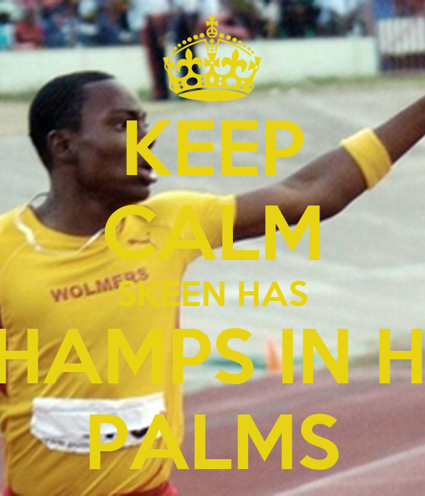 KEEP CALM SKEEN HAS CHAMPS IN HIS PALMS
