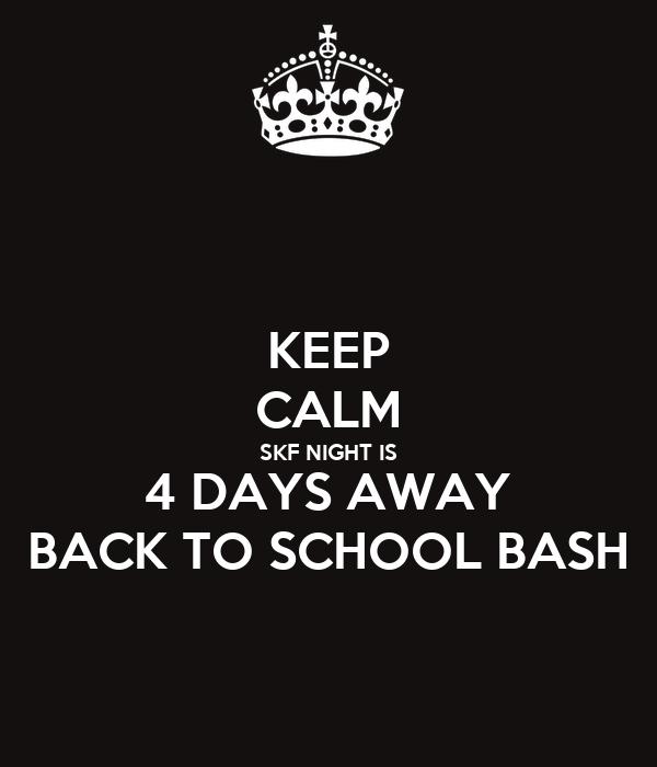 KEEP CALM SKF NIGHT IS 4 DAYS AWAY BACK TO SCHOOL BASH