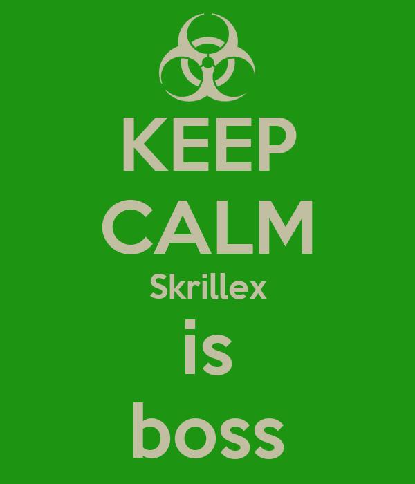 KEEP CALM Skrillex is boss