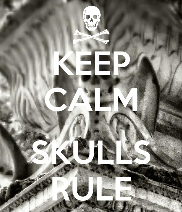 KEEP CALM  SKULLS RULE