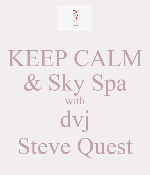 KEEP CALM & Sky Spa with dvj Steve Quest