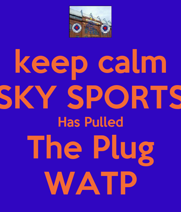 keep calm SKY SPORTS Has Pulled The Plug WATP