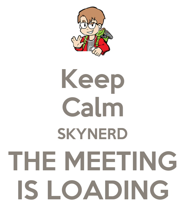 Keep Calm SKYNERD THE MEETING IS LOADING