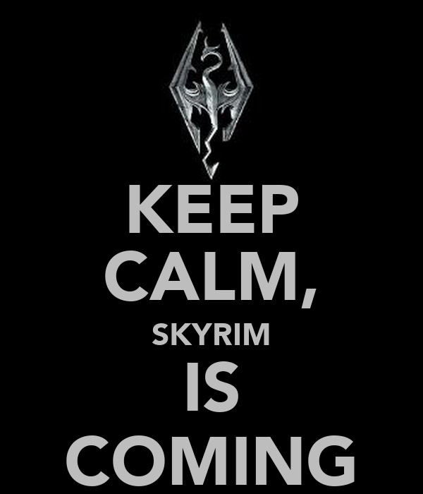 KEEP CALM, SKYRIM IS COMING