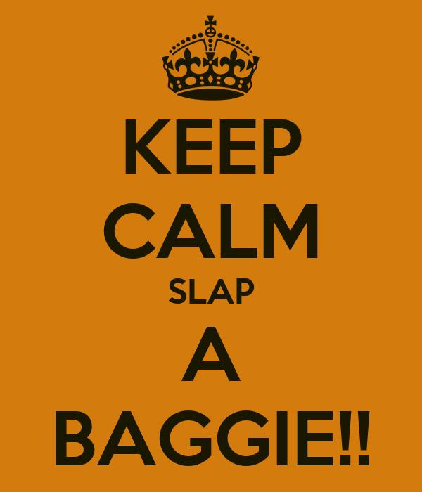KEEP CALM SLAP A BAGGIE!!