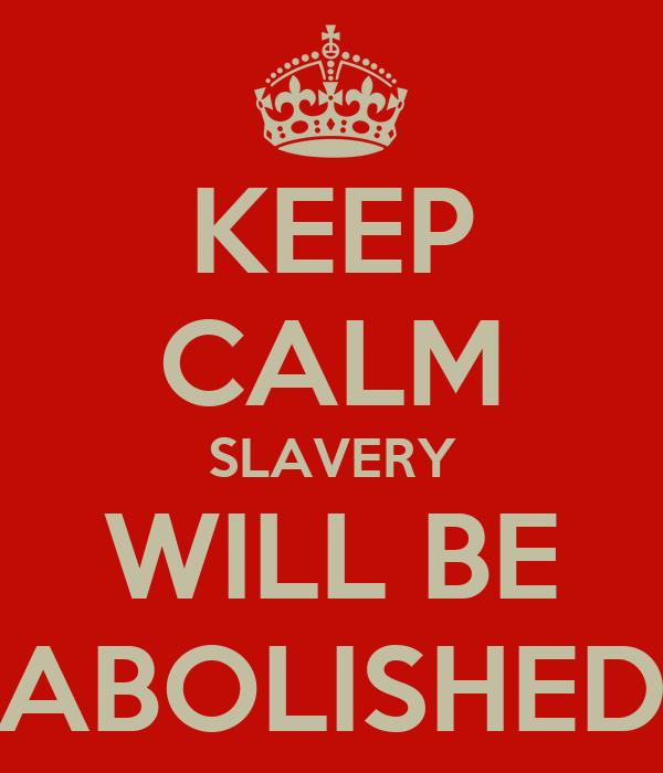 KEEP CALM SLAVERY WILL BE ABOLISHED