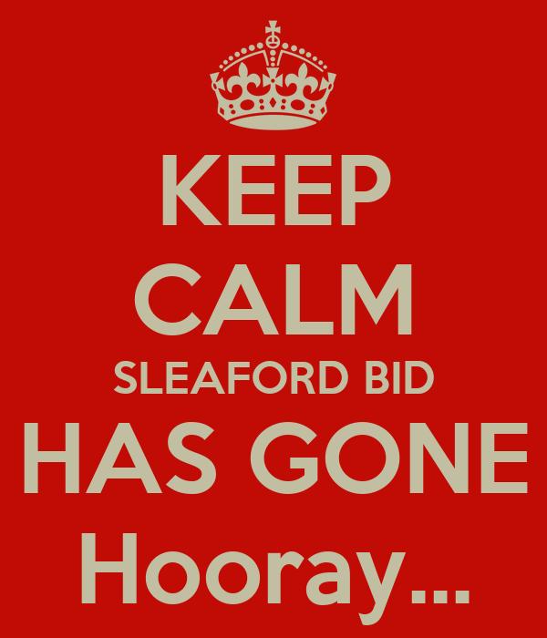 KEEP CALM SLEAFORD BID HAS GONE Hooray...