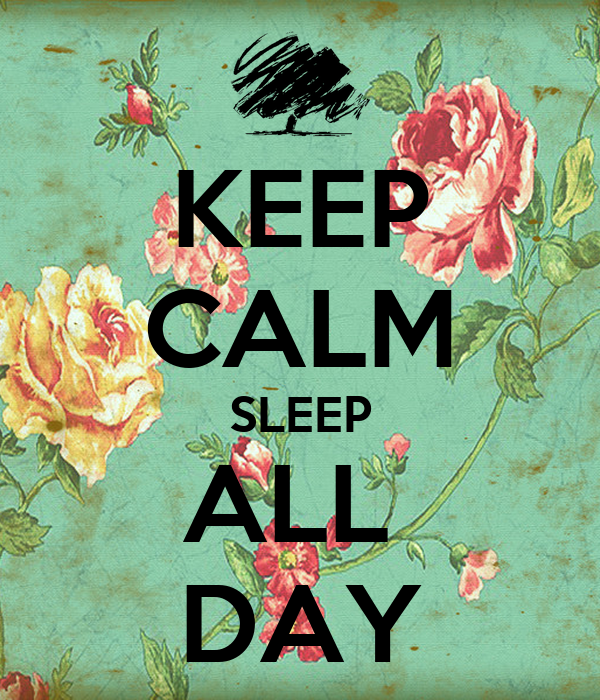 KEEP CALM SLEEP ALL  DAY