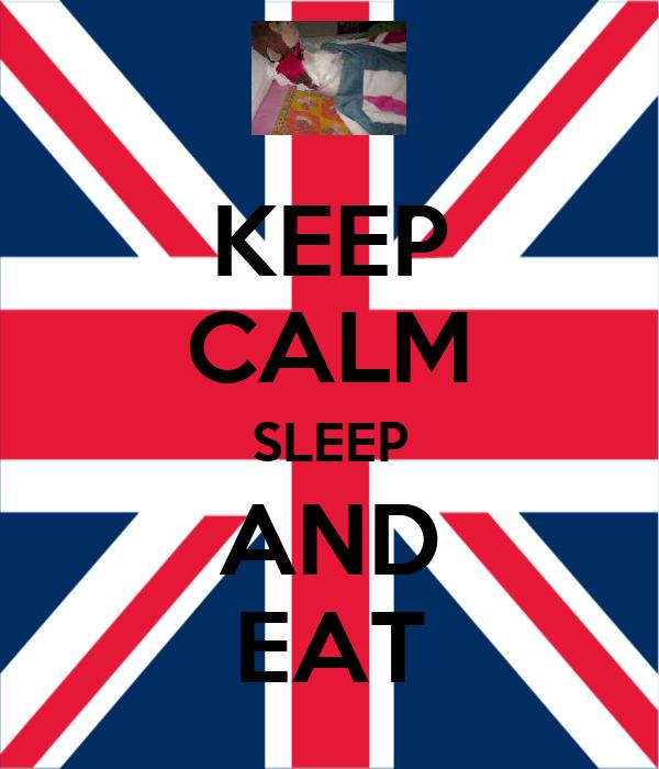 KEEP CALM SLEEP AND EAT