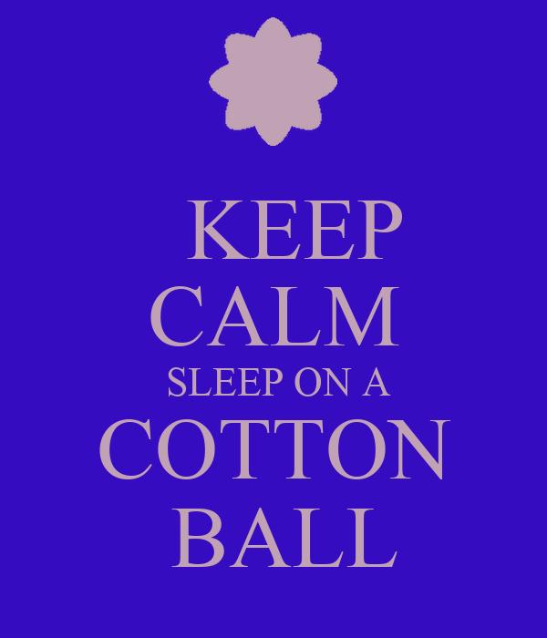 KEEP CALM  SLEEP ON A COTTON  BALL