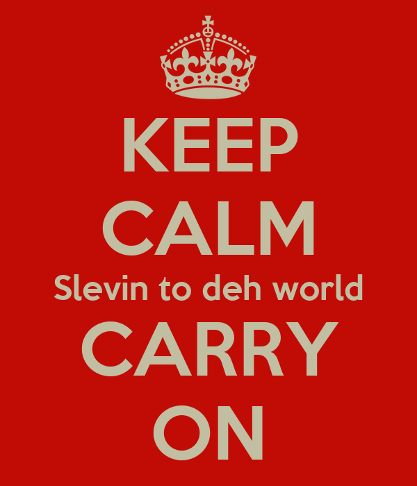 KEEP CALM Slevin to deh world CARRY ON