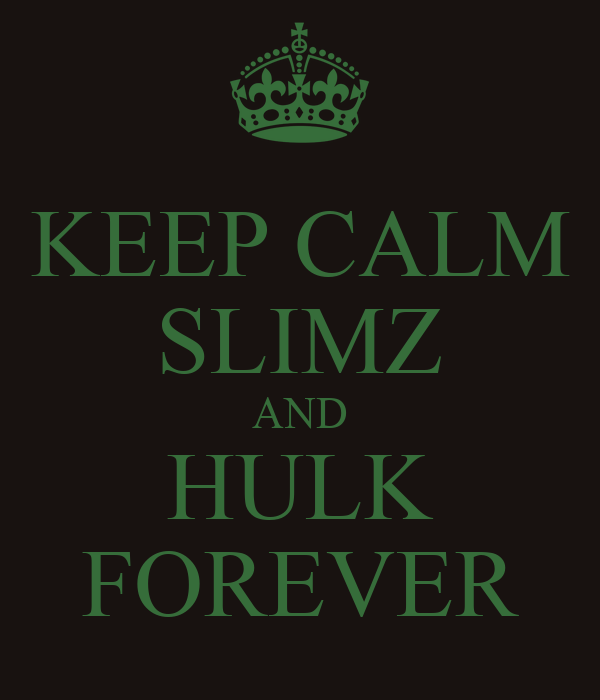 KEEP CALM SLIMZ AND HULK FOREVER