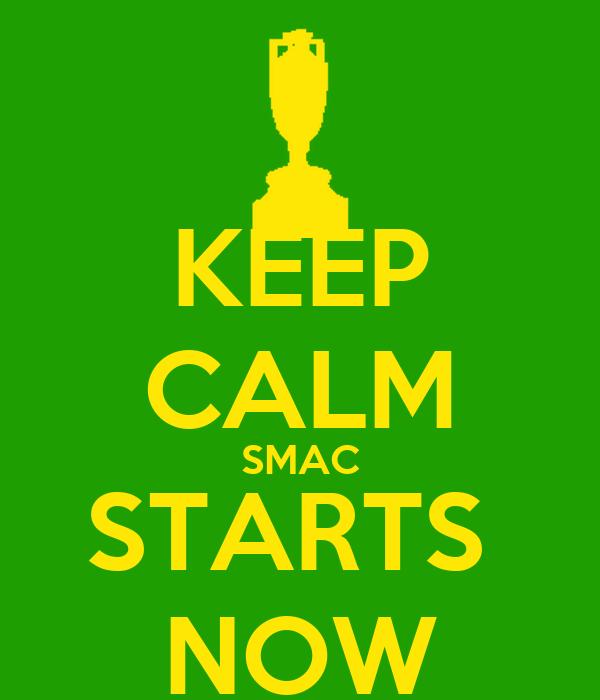 KEEP CALM SMAC STARTS  NOW