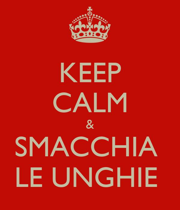 KEEP CALM & SMACCHIA  LE UNGHIE