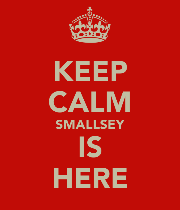 KEEP CALM SMALLSEY IS HERE