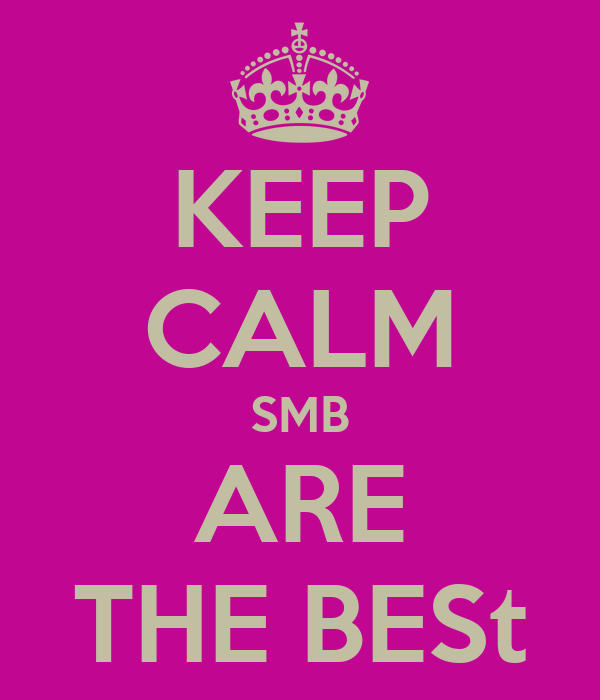KEEP CALM SMB ARE THE BESt