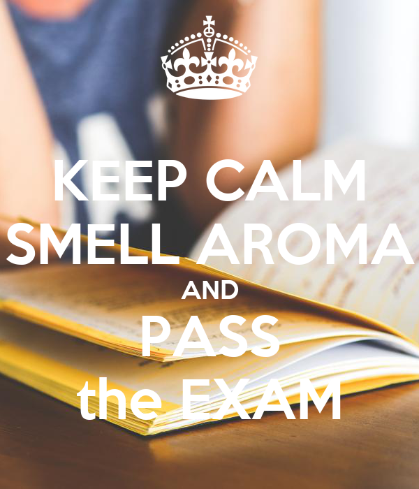KEEP CALM SMELL AROMA AND PASS the EXAM