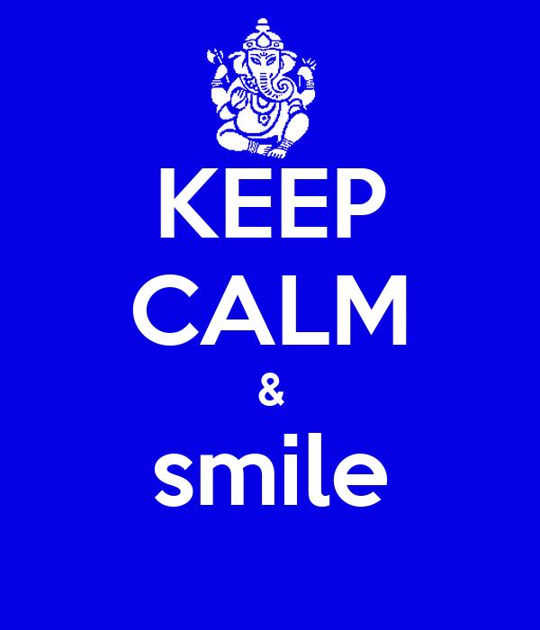 KEEP CALM & smile