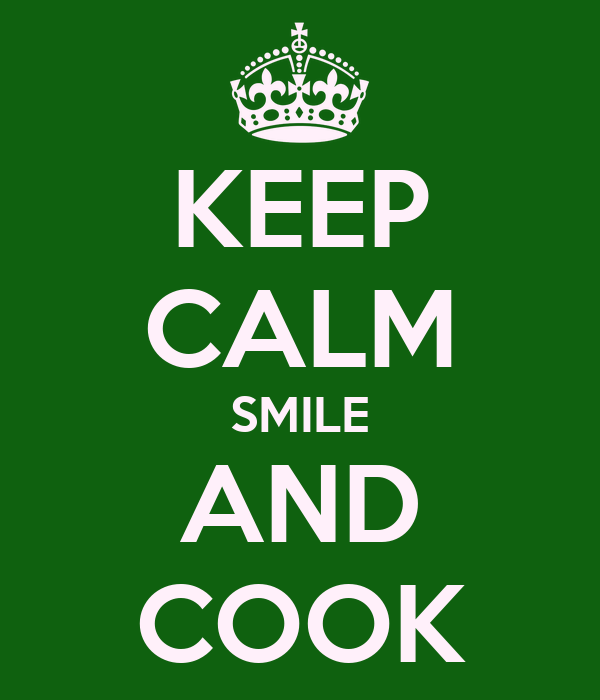 KEEP CALM SMILE AND COOK