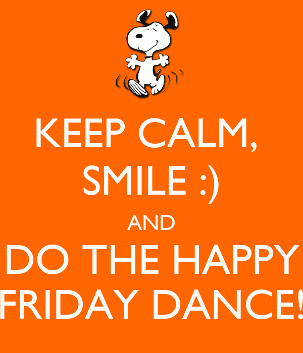 Keep Calm And Smile Quotes: KEEP CALM, SMILE :) AND DO THE HAPPY FRIDAY DANCE! Poster