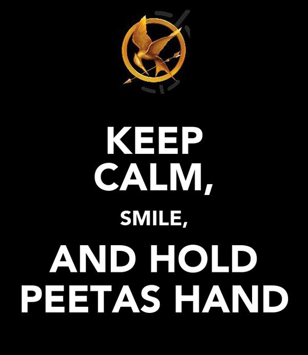 KEEP CALM, SMILE, AND HOLD PEETAS HAND