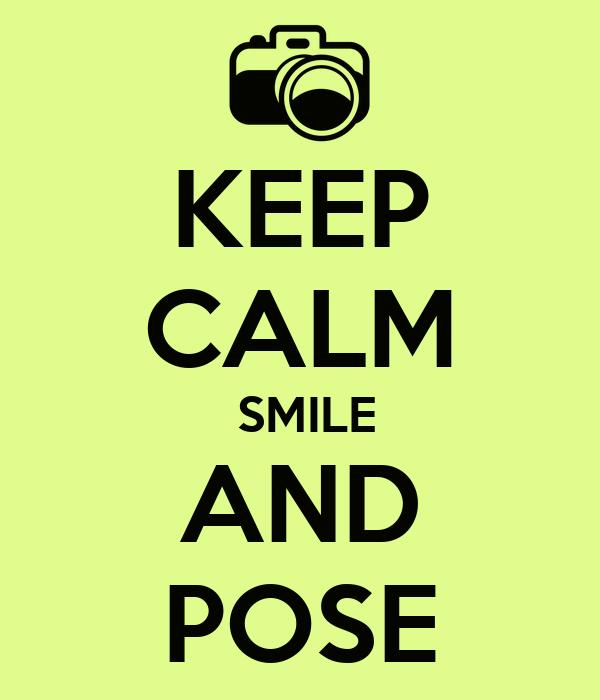 KEEP CALM  SMILE AND POSE