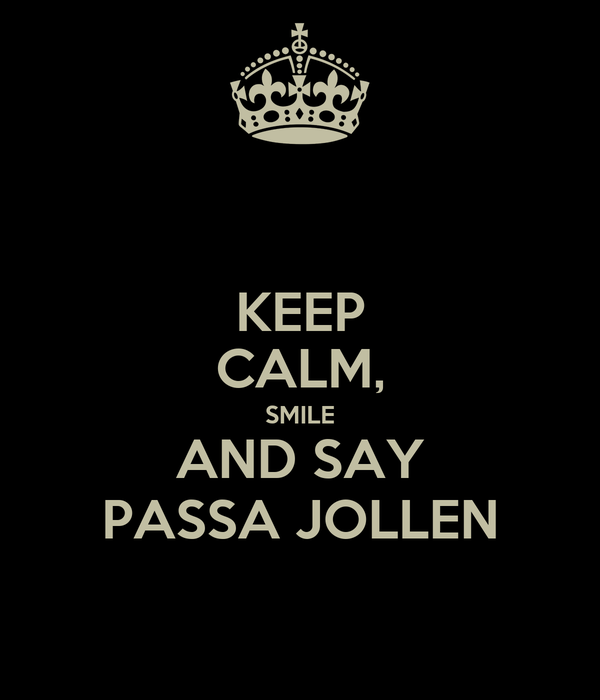 KEEP CALM, SMILE AND SAY PASSA JOLLEN