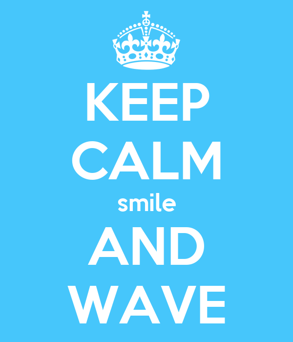 KEEP CALM smile AND WAVE