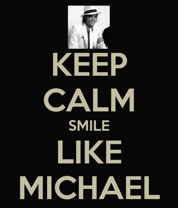 KEEP CALM SMILE LIKE MICHAEL