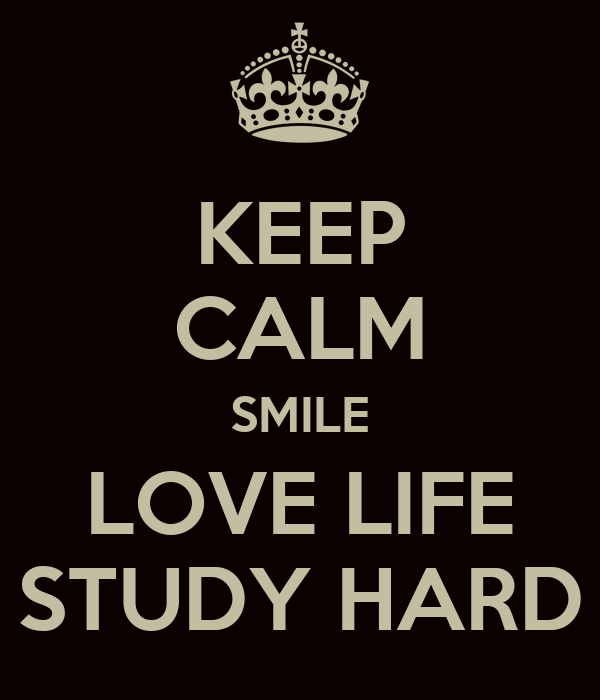 KEEP CALM SMILE LOVE LIFE STUDY HARD