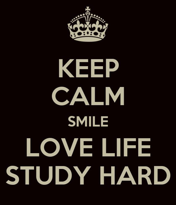KEEP CALM SMILE LOVE LIFE STUDY HARD