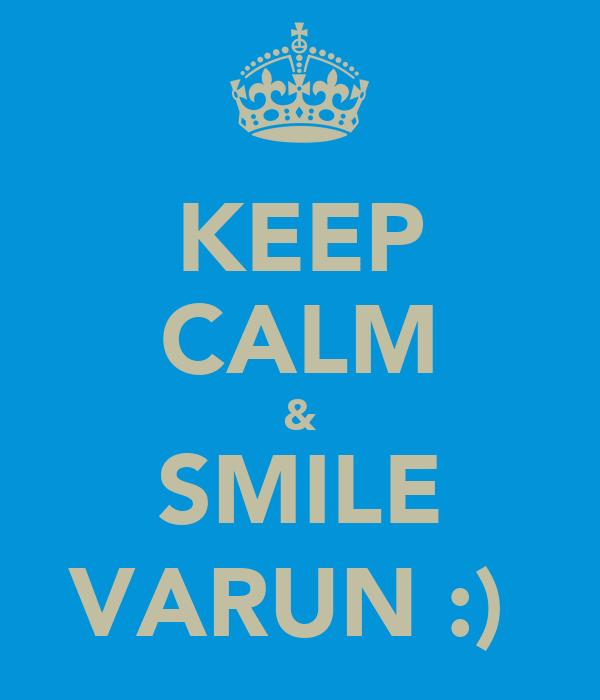 KEEP CALM & SMILE VARUN :)